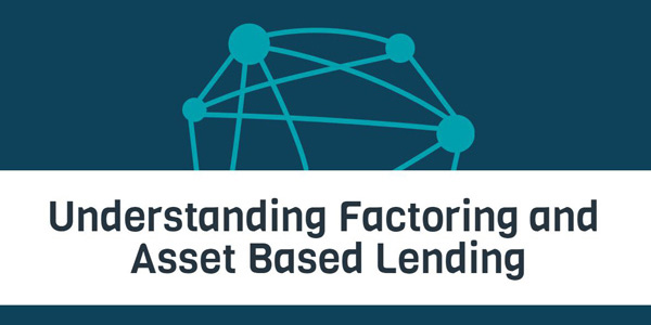 Understanding Factoring and Asset Based Lending